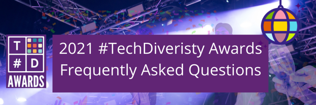 Tech Diversity Awards - Frequently Asked Questions